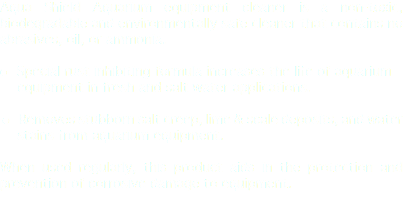 Aqua Shield Aquarium equipment cleaner is a non-toxic, biodegradable and environmentally safe cleaner that contains no abrasives, oil, or ammonia. l Special rust inhibiting formula increases the life of aquarium equipment in fresh and salt water applications. l Removes stubborn salt creep, lime & scale deposits, and water stains from aquarium equipment. When used regularly, this product aids in the protection and prevention of corrosive damage to equipment.