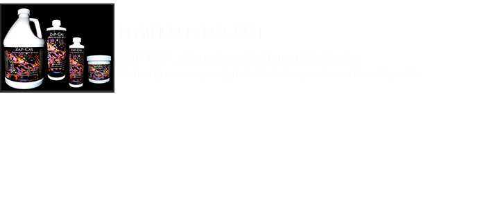 Featured Product ZAP-CAL : Aquarium Equipment De-Scaler Instantly remove precipitated calcium, scale and lime deposits.